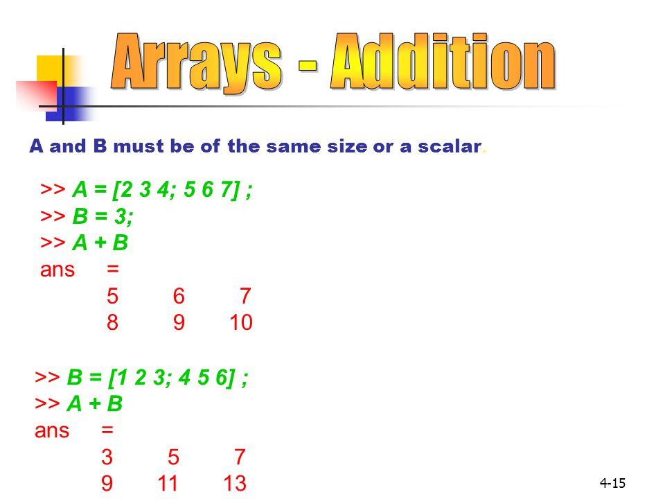 Arrays - Addition >> A = [2 3 4; 5 6 7] ; >> B = 3;